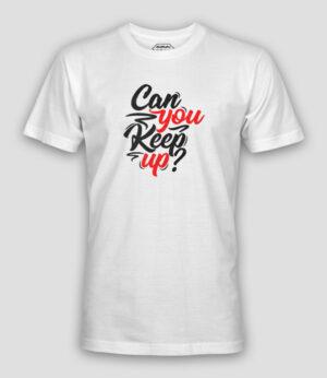 Can you keep up Shirt